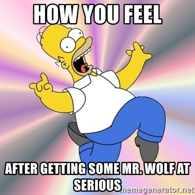 Typical RaSpIzDyaY - How you feel After getting some Mr. Wolf at serious