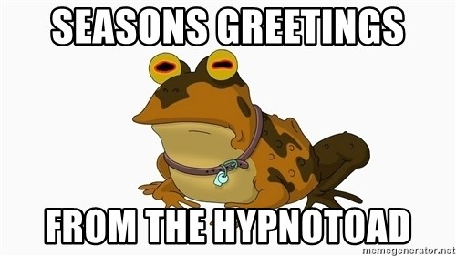 hypnotoad - Seasons greetings From the hypnotoad