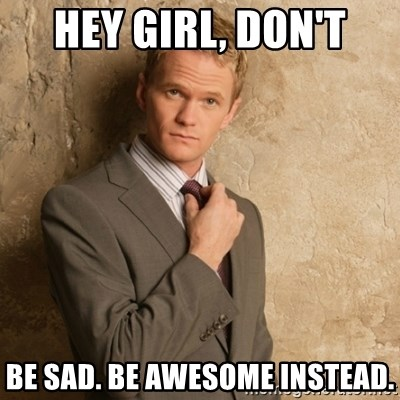 Neil Patrick Harris - Hey girl, Don't be sad. Be awesome instead.