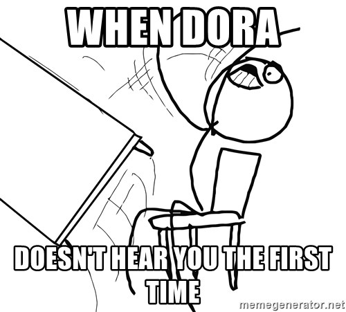 Desk Flip Rage Guy - When Dora  DOESN'T HEAR YOU THE FIRST TIME