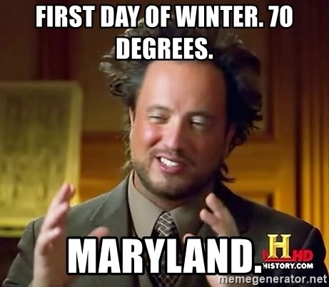 Ancient Aliens - first day of winter. 70 degrees. maryland.
