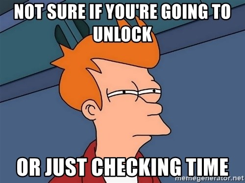 Futurama Fry - not sure if you're going to unlock or just checking time