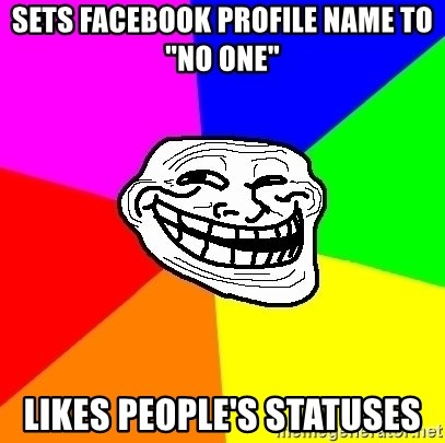 "Trollface - Sets facebook profile name to ""no one"" Likes people's statuses"