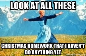 Look at all these - look at all these CHRISTMAS HOMEWORK that i haven't do anything yet