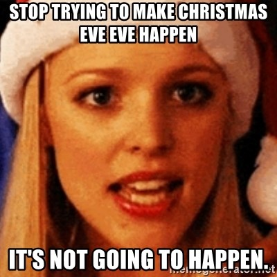 trying to make fetch happen  - STOP TRYING TO MAKE CHRISTMAS EVE EVE HAPPEN IT'S NOT GOING TO HAPPEN.