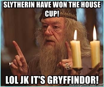 dumbledore fingers - slytherin have won the house cup! lol jk it's gryffindor!