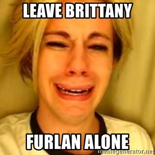 You Leave Jack Burton Alone - LEAVE BRITTANY FURLAN ALONE