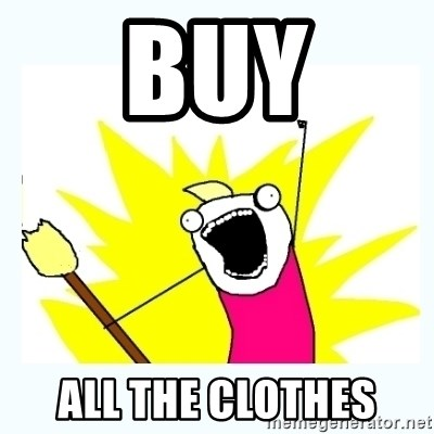 All the things - BUY ALL THE CLOTHES