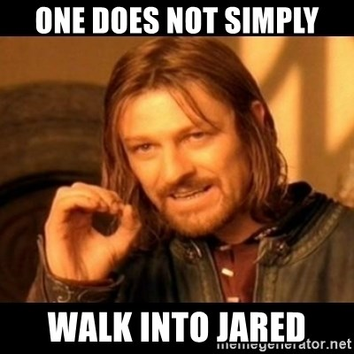 Does not simply walk into mordor Boromir  - one does not simply walk into jared
