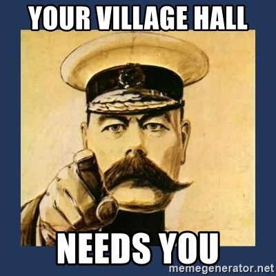 your country needs you - YOUR VILLAGE HALL  NEEDS YOU