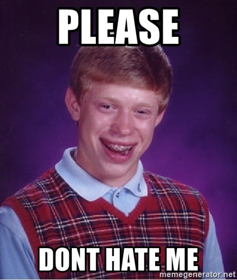 Bad Luck Brian - please dont hate me