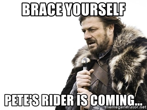 Winter is Coming - Brace yourself Pete's rider is coming...