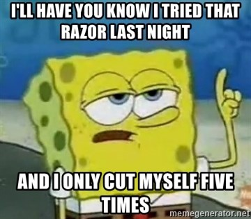 Tough Spongebob - i'll have you know I tried that razor last night and i only cut myself five times