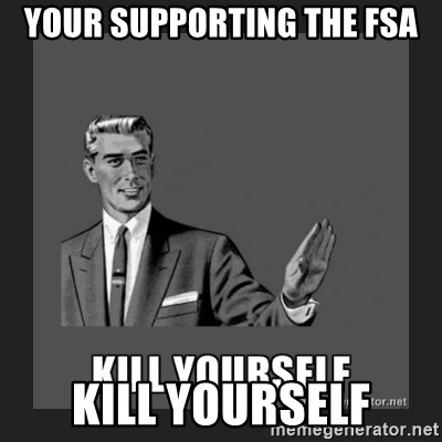 kill yourself guy - your supporting the fsa kill yourself