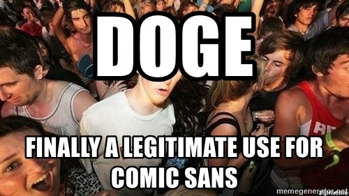 -Sudden Clarity Clarence - doge finally a legitimate use for comic sans