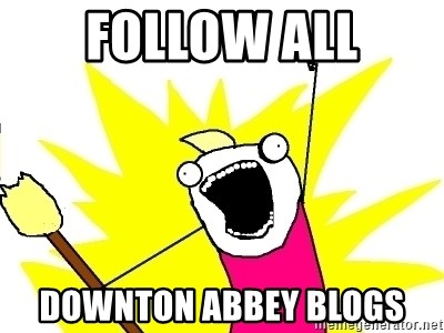 X ALL THE THINGS - Follow all Downton Abbey Blogs