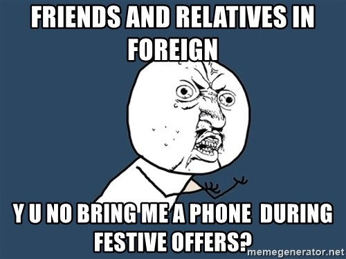 Y U No - friends and relatives in foreign y u no bring me a phone  during festive offers?