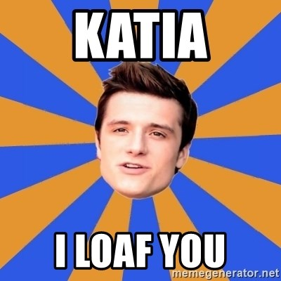 typical josh - Katia I loaf you