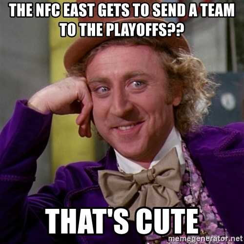 Willy Wonka - the nfc east gets to send a team to the playoffs?? that's cute