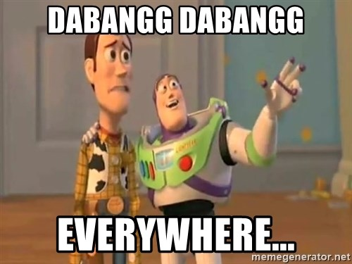 X, X Everywhere  - DABANGG dabangg everywhere...