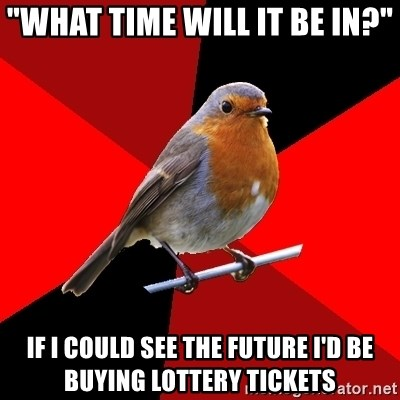 """Retail Robin - """"What time will it be in?"""" If I could see the future I'd be buying lottery tickets"""