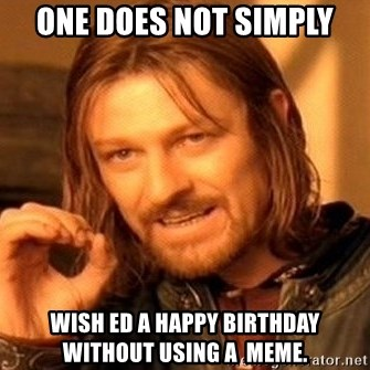 One Does Not Simply - One does not simply wish ed a happy birthday without using a  meme.