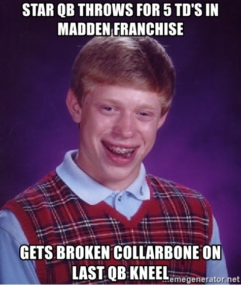 Bad Luck Brian - STAR QB THROWS FOR 5 TD'S IN MADDEN FRANCHISE GETS BROKEN COLLARBONE ON LAST QB KNEEL