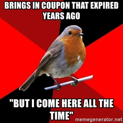 "Retail Robin - Brings in coupon that expired years ago ""But I come here all the time"""