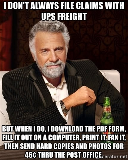 i don't always file claims with ups freight but when i do, i ...