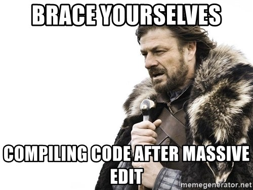 Winter is Coming - Brace yourselves compiling code after massive edit