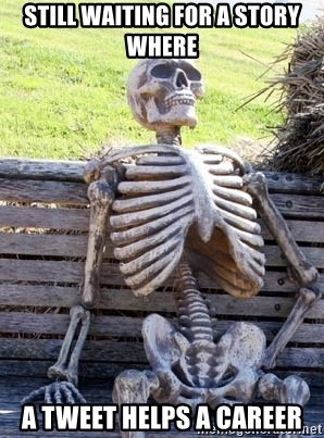 Waiting Skeleton - still waiting for a story where a tweet helps a career