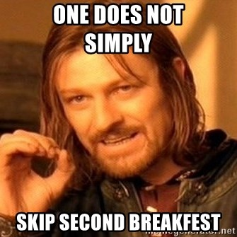 One Does Not Simply - One Does Not                 SIMPLY SKIP SECOND BREAKFEST