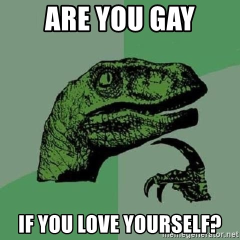Philosoraptor - ARE YOU GAY IF YOU LOVE YOURSELF?