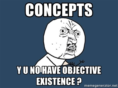 Y U No - Concepts y u no have objective existence ?