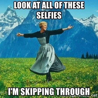 Look at All the Fucks I Give - Look at all of these selfies I'm skipping through