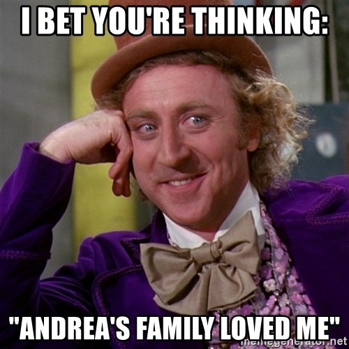 """Willy Wonka - I bet you're thinking: """"Andrea's family loved me"""""""