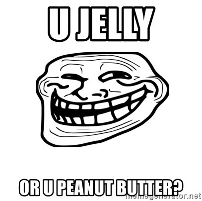 trololo - u jelly or u peanut butter?