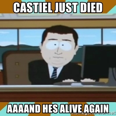 And it's gone - castiel just died aaaand hes alive again