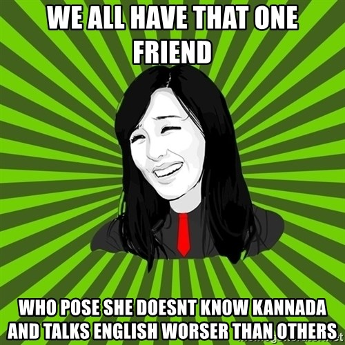 green fan - we all have that one friend who pose she doesnt know kannada and talks english worser than others