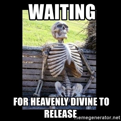 Still Waiting -  waiting   for heavenly divine to release