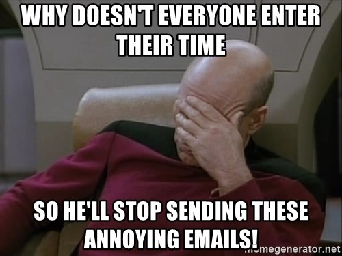 Picardfacepalm - why doesn't everyone enter their time so he'll stop sending these annoying emails!
