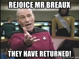 Picard Wtf - rejoice Mr Breaux They have returned!
