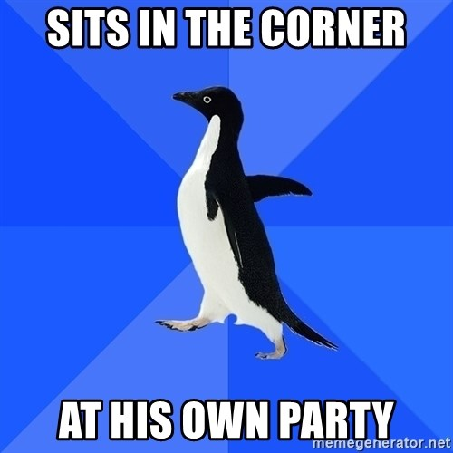 Socially Awkward Penguin - sits in the corner at his own party