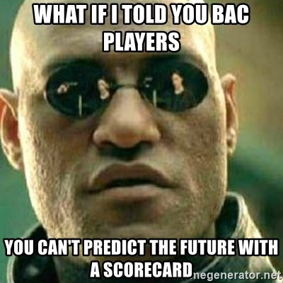 What If I Told You - what if i told you bac players you can't predict the future with a scorecard