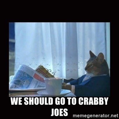i should buy a boat cat -  We should go to Crabby Joes