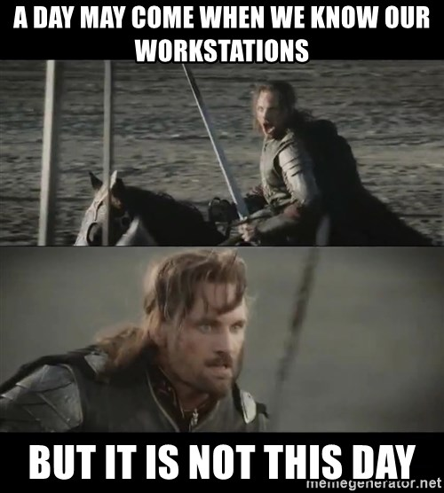 a day may come - A day may come when we know our workstations but it is not this day