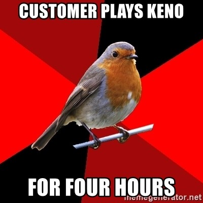 Retail Robin - customer plays keno for four hours