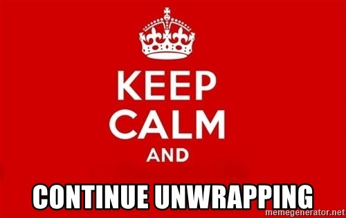 Keep Calm 3 -  continue unwrapping