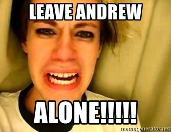 leave britney alone - leave andrew Alone!!!!!