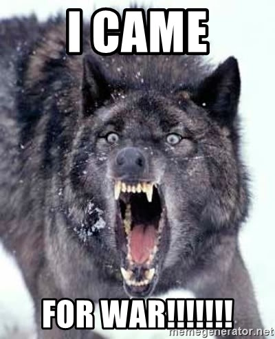 Angry Ass Wolf - I came for War!!!!!!!